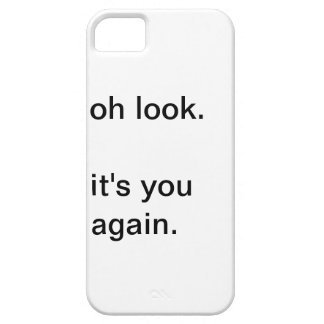 oh look. it's you again. iPhone SE/5/5s case
