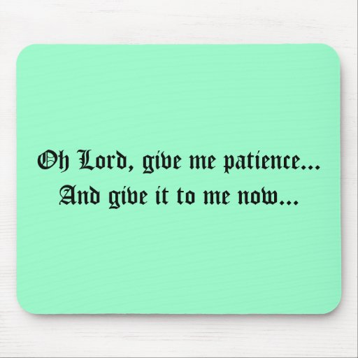 Oh Lord, give me patience...And give it to me n... Mouse Mat