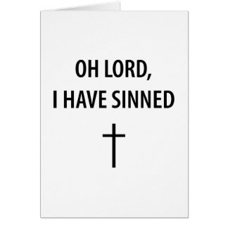 Oh Lord, I Have Sinned Card