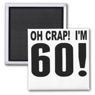 ¡Oh mierda! ¡Soy 60! 60.o Cumpleaños Imán Cuadrado