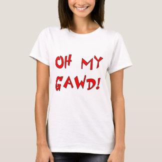 Oh My Gawd! OMG! T-Shirt