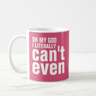 Oh My God I Literally Can't Even Classic White Coffee Mug