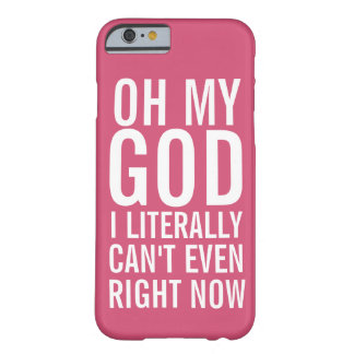 Oh My God I Literally Can't Even Right Now Barely There iPhone 6 Case