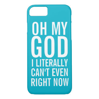 Oh My God I Literally Can't Even Right Now iPhone 8/7 Case