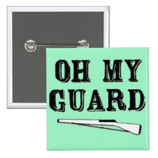 """""""Oh My Guard"""" Rifle Button"""