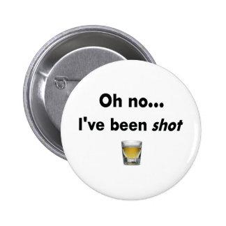 Oh ningún…  ¡He sido tiro! Pin Redondo De 2 Pulgadas