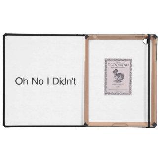 Oh ningún no hice iPad cárcasas