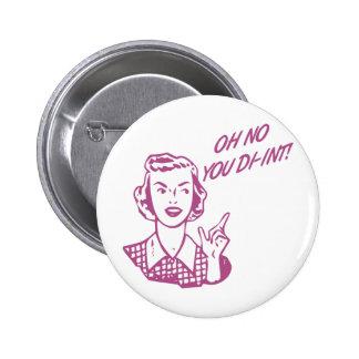 ¡OH NINGÚN USTED DI-INT! Rosa retro del ama de cas Pin Redondo 5 Cm