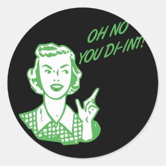 ¡OH NINGÚN USTED DI-INT! Verde retro del ama de Pegatina Redonda