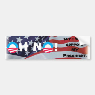 Oh No! But  I WILL support MY President. Car Bumper Sticker