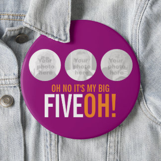 Oh no it's my BIG FIVEOH! 50 photo pink button