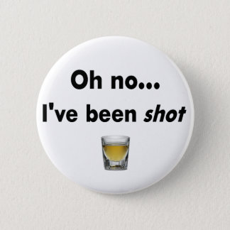 Oh no...  I've been shot! Pinback Button