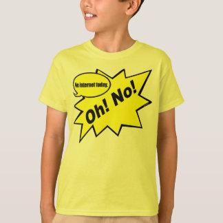 Oh! No! no internet today T-Shirt