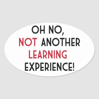 Oh No, Not Another Learning Experience Oval Sticker