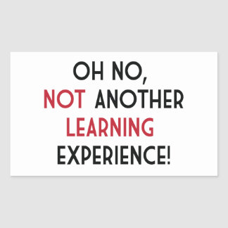 Oh No, Not Another Learning Experience Rectangular Sticker