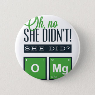 Oh NO She did not , She did ? O MG Button