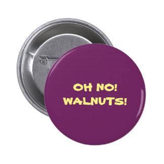 OH NO!  WALNUTS! PINBACK BUTTON