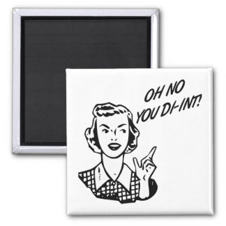 OH NO YOU DI-INT! Retro Housewife 2 Inch Square Magnet