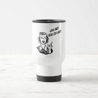 OH NO YOU DI-INT! Retro Housewife B&W 15 Oz Stainless Steel Travel Mug