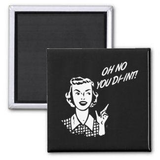 OH NO YOU DI-INT! Retro Housewife B&W 2 Inch Square Magnet