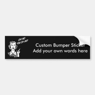 OH NO YOU DI-INT! Retro Housewife B&W Car Bumper Sticker