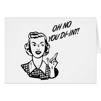 OH NO YOU DI-INT Retro Housewife B W Greeting Card