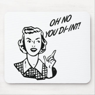 OH NO YOU DI-INT! Retro Housewife B&W Mouse Pad