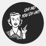 OH NO YOU DI-INT! Retro Housewife B&W Classic Round Sticker