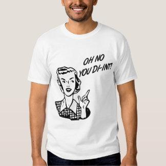 OH NO YOU DI-INT! Retro Housewife B&W T-Shirt
