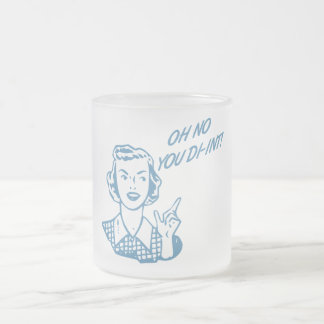 OH NO YOU DI-INT! Retro Housewife Blue 10 Oz Frosted Glass Coffee Mug