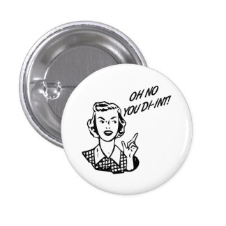 OH NO YOU DI-INT! Retro Housewife Button