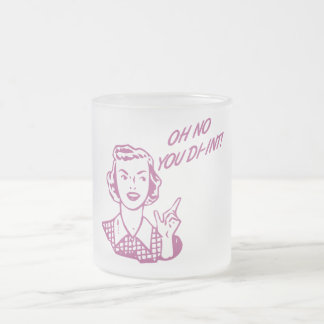 OH NO YOU DI-INT! Retro Housewife Pink 10 Oz Frosted Glass Coffee Mug