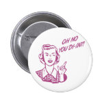 OH NO YOU DI-INT! Retro Housewife Pink Pinback Buttons
