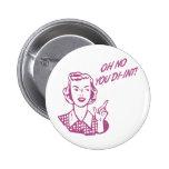 OH NO YOU DI-INT! Retro Housewife Pink Pinback Button