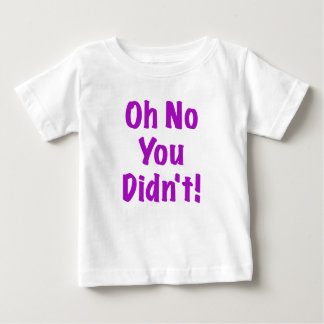 Oh No You Didnt Baby T-Shirt