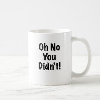 Oh No You Didnt Classic White Coffee Mug