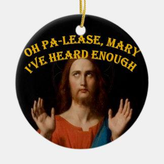 Oh Please Mary I've Heard Enough Ceramic Ornament