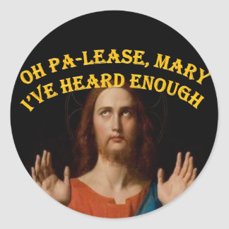Oh Please Mary I've Heard Enough Classic Round Sticker