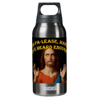 Oh Please Mary I've Heard Enough Insulated Water Bottle