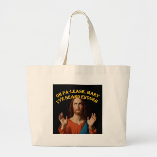 Oh Please Mary I've Heard Enough Large Tote Bag