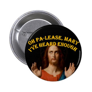Oh Please Mary I've Heard Enough Pinback Button