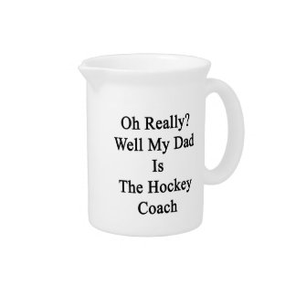 Oh Really Well My Dad Is The Hockey Coach. Beverage Pitchers