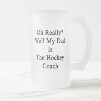 Oh Really Well My Dad Is The Hockey Coach. Frosted Glass Beer Mug