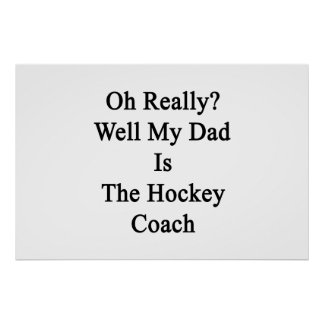 Oh Really Well My Dad Is The Hockey Coach. Poster