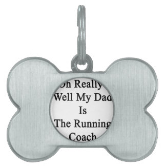 Oh Really Well My Dad Is The Running Coach Pet Tag