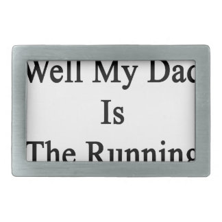 Oh Really Well My Dad Is The Running Coach Rectangular Belt Buckle