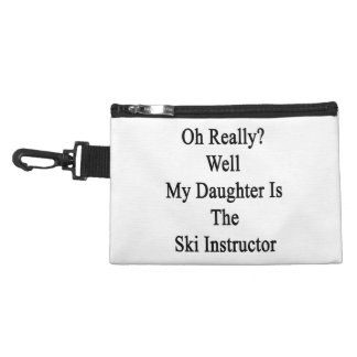 Oh Really Well My Daughter Is The Ski Instructor Accessory Bag