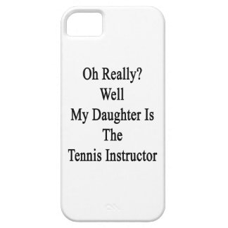 Oh Really Well My Daughter Is The Tennis Instructo iPhone SE/5/5s Case