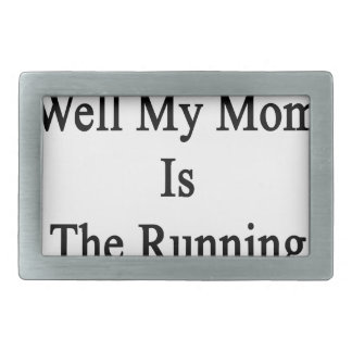 Oh Really Well My Mom Is The Running Coach Rectangular Belt Buckle