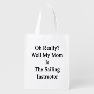 Oh Really Well My Mom Is The Sailing Instructor Reusable Grocery Bag